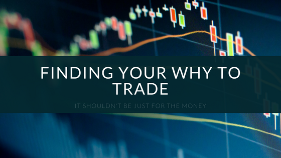 Finding your why to trade